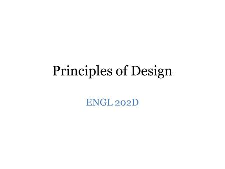 Principles of Design ENGL 202D. Some Vocabulary Designing Documents: Managing Design Objects using Design Principles.