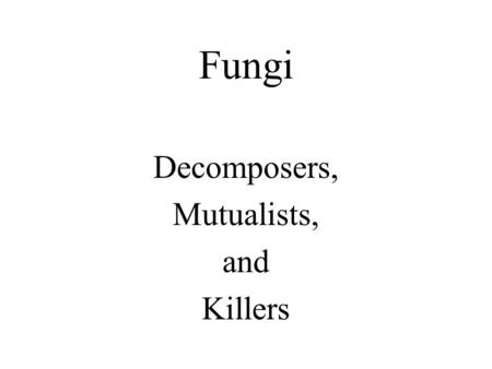 Decomposers, Mutualists, and Killers