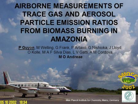 AIRBORNE MEASUREMENTS OF TRACE GAS AND AEROSOL PARTICLE EMISSION RATIOS FROM BIOMASS BURNING IN AMAZONIA P Guyon, M Welling, G Frank, P Artaxo, G Nishioka,