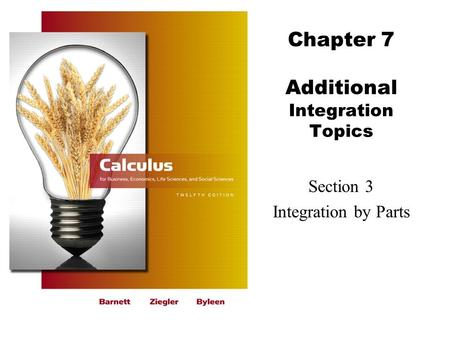 Chapter 7 Additional Integration Topics Section 3 Integration by Parts.