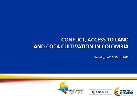 CONFLICT, ACCESS TO LAND AND COCA CULTIVATION IN COLOMBIA Washington D.C. March 2015.