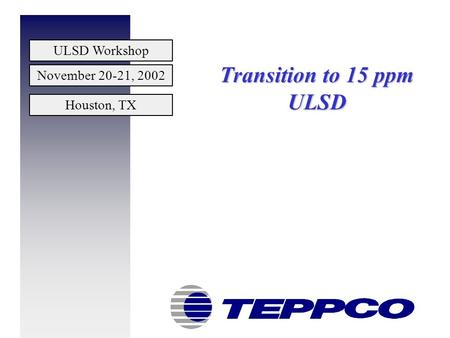 ULSD Workshop November 20-21, 2002 Houston, TX Transition to 15 ppm ULSD.