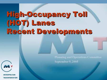 High-Occupancy Toll (HOT) Lanes Recent Developments Planning and Operations Committee September 9, 2005.