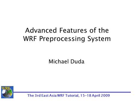 The 3rd East Asia WRF Tutorial, April 2009