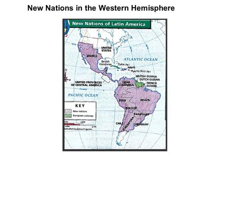 New Nations in the Western Hemisphere. The success of the American Revolution inspired groups of people in different parts of the world. One region of.
