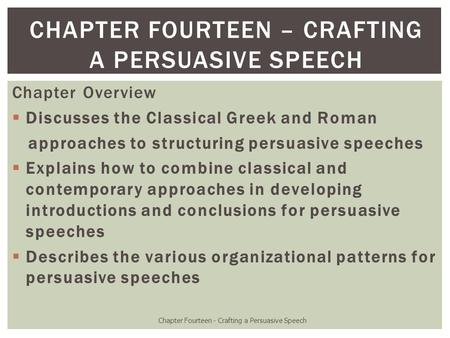 Chapter Overview  Discusses the Classical Greek and Roman approaches to structuring persuasive speeches  Explains how to combine classical and contemporary.