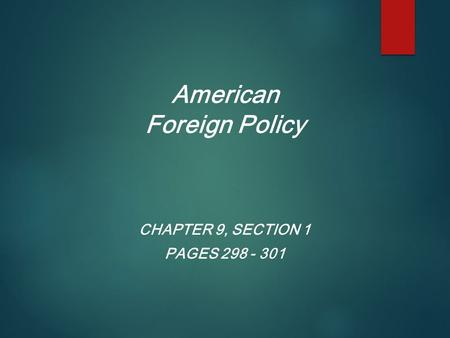 American Foreign Policy CHAPTER 9, SECTION 1 PAGES 298 - 301.