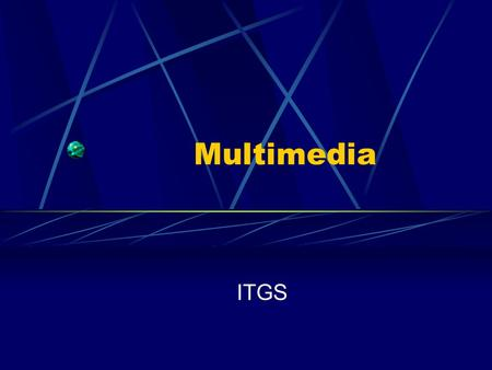 Multimedia ITGS. Multimedia Multimedia: Documents that contain information in more than one form: Text Sound Images Video Hypertext: A document or set.