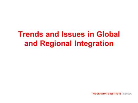 Trends and Issues in Global and Regional Integration.