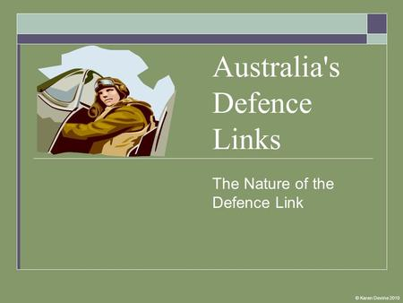 Australia's Defence Links The Nature of the Defence Link © Karen Devine 2010.