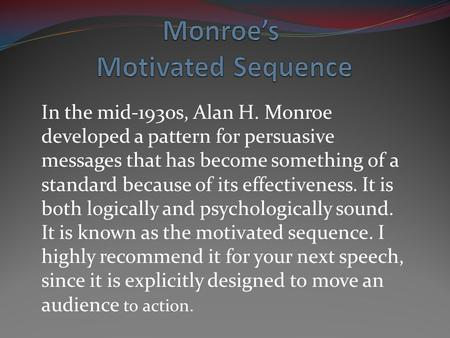 In the mid-1930s, Alan H. Monroe developed a pattern for persuasive messages that has become something of a standard because of its effectiveness. It is.
