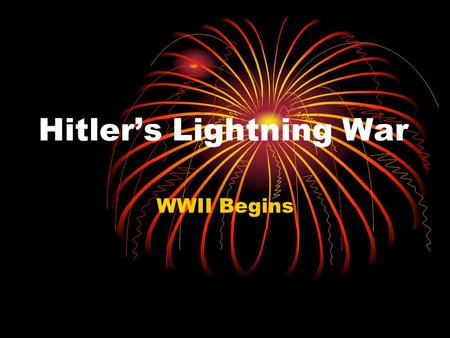Hitler's Lightning War WWII Begins. Hitler Grabs New Territories The Rhineland Austria Czechoslovakia Then he turned to Poland to reclaim the Polish Corridor.