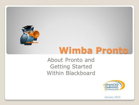 Wimba Pronto About Pronto and Getting Started Within Blackboard January 2010.