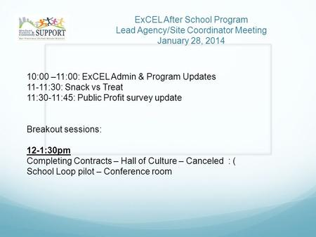 ExCEL After School Program Lead Agency/Site Coordinator Meeting January 28, 2014 10:00 –11:00: ExCEL Admin & Program Updates 11-11:30: Snack vs Treat 11:30-11:45: