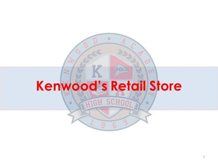 Kenwood's Retail Store 1. Vision To provide a comprehensive business experience for Kenwood students that enables students to generate revenue to enhance.