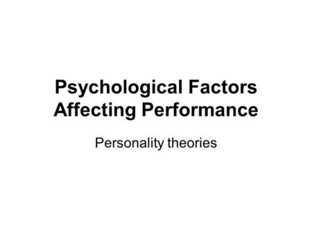 Psychological Factors Affecting Performance Personality theories.