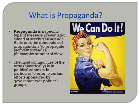 What is Propaganda? Propaganda is a specific type of message presentation aimed at serving an agenda. At its root, the denotation of propaganda is 'to.