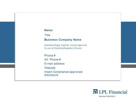 Member FINRA/SIPC Name Title Business Company Name Marketing Slogan (optional: must be approved for use by Marketing Regulatory Review) Phone # Alt. Phone.