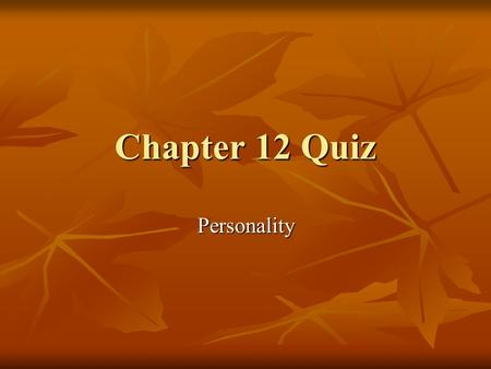 Chapter 12 Quiz Personality. Don't forget to write your answers on a separate piece of paper to grade when you're done! 1. Adam loved his girlfriend who.