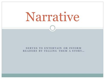 SERVES TO ENTERTAIN OR INFORM READERS BY TELLING THEM A STORY… Narrative.