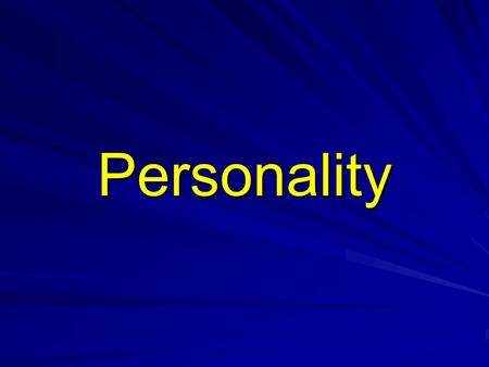 Personality. Definition Personality – the psychological qualities that bring continuity to an individual's behavior in different situations and at different.