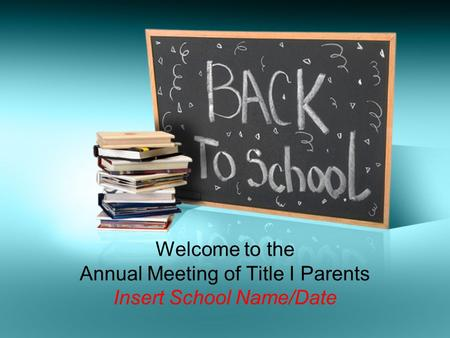 Welcome to the Annual Meeting of Title I Parents Insert School Name/Date.