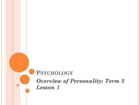 P SYCHOLOGY Overview of Personality: Term 3 Lesson 1.
