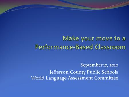 September 17, 2010 Jefferson County Public Schools World Language Assessment Committee.