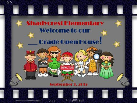 Shadycrest Elementary Welcome to our ___ Grade Open House ! September 3, 2015.