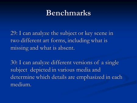 Benchmarks 29: I can analyze the subject or key scene in two different art forms, including what is missing and what is absent. 30: I can analyze different.