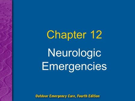 Chapter 12 Neurologic Emergencies. Chapter 12: Neurologic Emergencies 2 Describe the causes of stroke, including the two major types. Obtain and interpret.