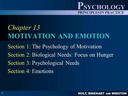 HOLT, RINEHART AND WINSTON P SYCHOLOGY PRINCIPLES IN PRACTICE 1 Chapter 13 MOTIVATION AND EMOTION Section 1: The Psychology of Motivation Section 2: Biological.