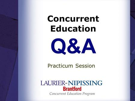 Concurrent Education Q&A Practicum Session. Practicum Housekeeping – Timed Agenda Primary/Junior: Junior/Intermediate 10 - 1111 - 12 Theatre1)Course Pack.