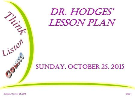 Sunday, October 25, 2015Slide 1 Dr. Hodges' Lesson Plan Sunday, October 25, 2015.