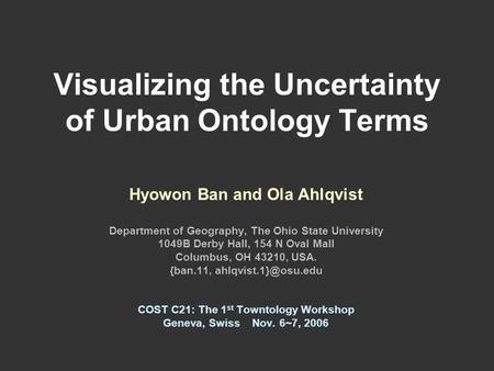 Visualizing the Uncertainty of Urban Ontology Terms Hyowon Ban and Ola Ahlqvist Department of Geography, The Ohio State University 1049B Derby Hall, 154.