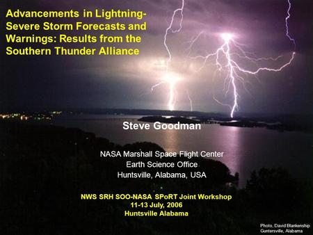 111 NWS SOO-NASA <strong>SPoRT</strong> Workshop 11-13, July, 2006 Earth Science Division <strong>National</strong> Aeronautics and Space Administration Advancements in Lightning- Severe.