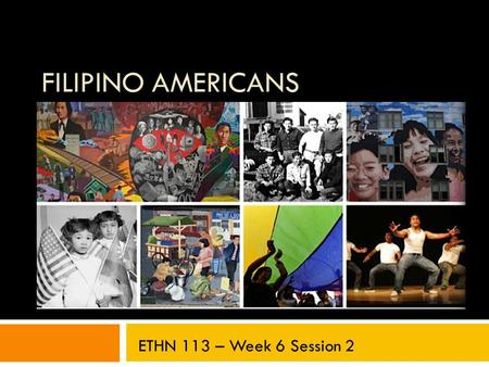 "FILIPINO AMERICANS ETHN 113 – Week 6 Session 2. Last Session  Discuss representations of ""community"" in Girl Translated.  Categorize key terms from."