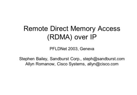 Remote Direct Memory Access (RDMA) over IP PFLDNet 2003, Geneva Stephen Bailey, Sandburst Corp., Allyn Romanow, Cisco Systems,