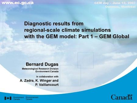 Www.ec.gc.ca Diagnostic results from regional-scale climate simulations with the GEM model: Part 1 – GEM Global Bernard Dugas Meteorological Research Division.