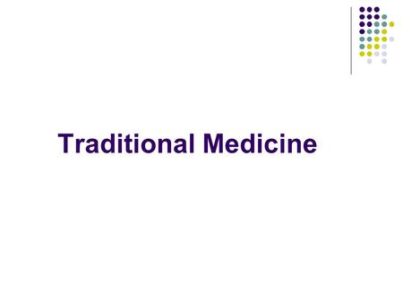 Traditional Medicine. Summary Preliminary report - Definitions - Types of TM - The State of the Art. Regulation. The ethics of working with indigenous.