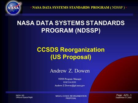 NASA HQ Office of Space Flight NASA DATA SYSTEMS STANDARDS PROGRAM ( NDSSP ) NASA's CCSDS REORGANIZATION PROPOSAL Page: AZD - 1 September 21, 2002 NASA.