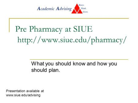 Pre Pharmacy at SIUE  What you should know and how you should plan. Presentation available at