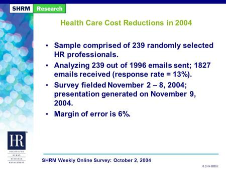 © 2004 SHRM SHRM Weekly Online Survey: October 2, 2004 Health Care Cost Reductions in 2004 Sample comprised of 239 randomly selected HR professionals.