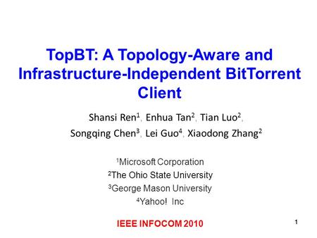 111 TopBT: A Topology-Aware and Infrastructure-Independent BitTorrent Client Shansi Ren 1, Enhua Tan 2, Tian Luo 2, Songqing Chen 3, Lei Guo 4, Xiaodong.