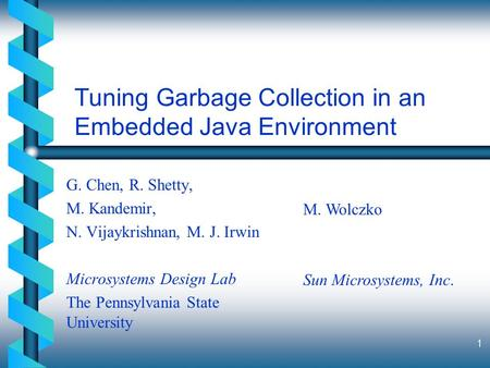 1 Tuning Garbage Collection in an Embedded Java Environment G. Chen, R. Shetty, M. Kandemir, N. Vijaykrishnan, M. J. Irwin Microsystems Design Lab The.