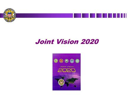 Joint Vision 2020. Why a New Document n Sustain and build on momentum of Joint Vision process ã Continue evolution of the joint force n Lessons learned.