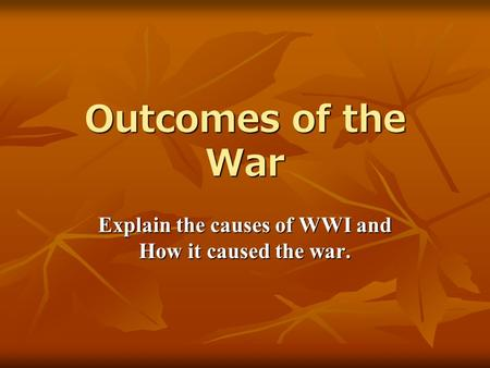 wwi causes and outcomes Iiacauses of world war i it was evident that the world war i was the  result of leaders' aggression towards other countries which was supported by the .
