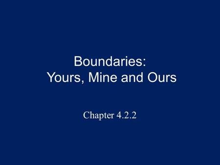 Boundaries: Yours, Mine and Ours Chapter 4.2.2. Boundaries Overview Boundaries are lines not to be crossed without permission. Role boundaries are negotiated.