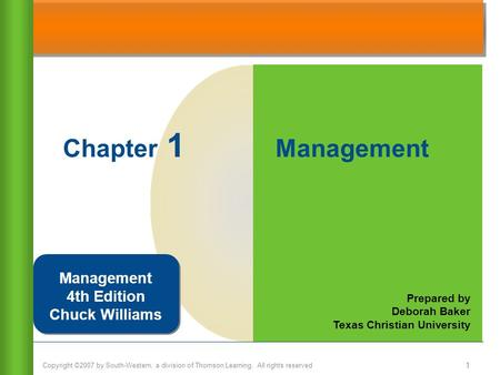 Copyright ©2007 by South-Western, a division of Thomson Learning. All rights reserved 1 Chapter 1 Management Prepared by Deborah Baker Texas Christian.