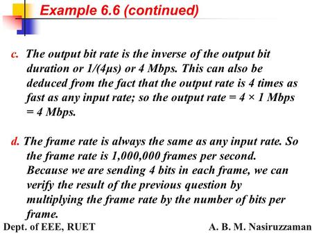 A. B. M. Nasiruzzaman Dept. of EEE, RUET c. The output bit rate is the inverse of the output bit duration or 1/(4μs) or 4 Mbps. This can also be deduced.